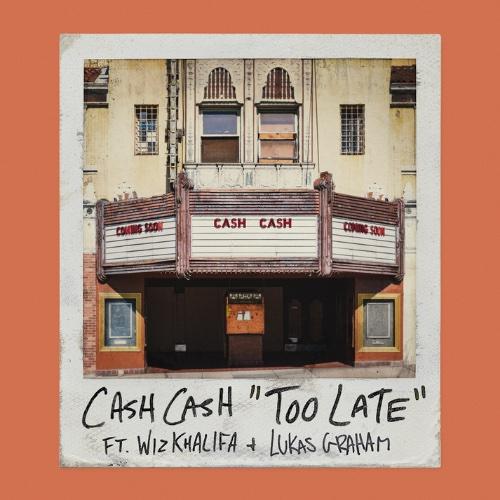 Cash Cash - Too Late ft. Wiz Khalifa & Lukas Graham