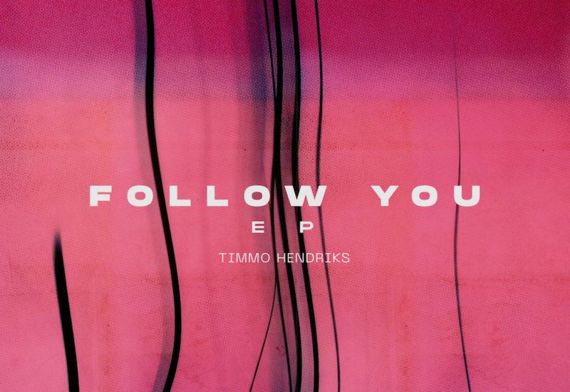 Timmo Hendriks - Follow You EP