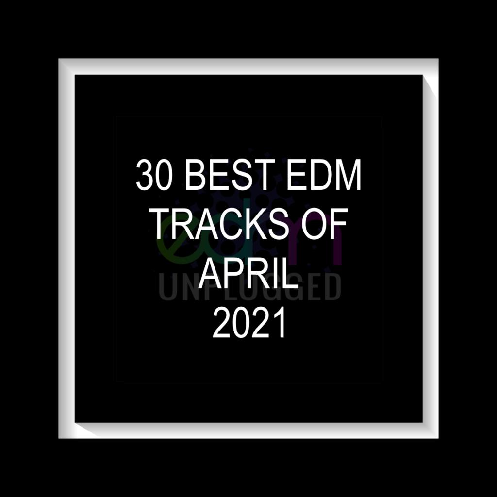 30 Best EDM Tracks Of April 2021