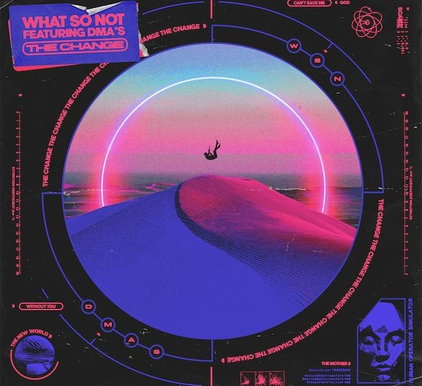 What So Not ft DMA'S - The Change