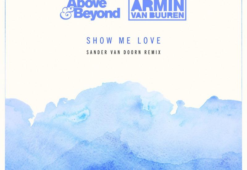 Above & Beyond, Armin van Buuren - Show Me Love - Sander van Doorn Remix
