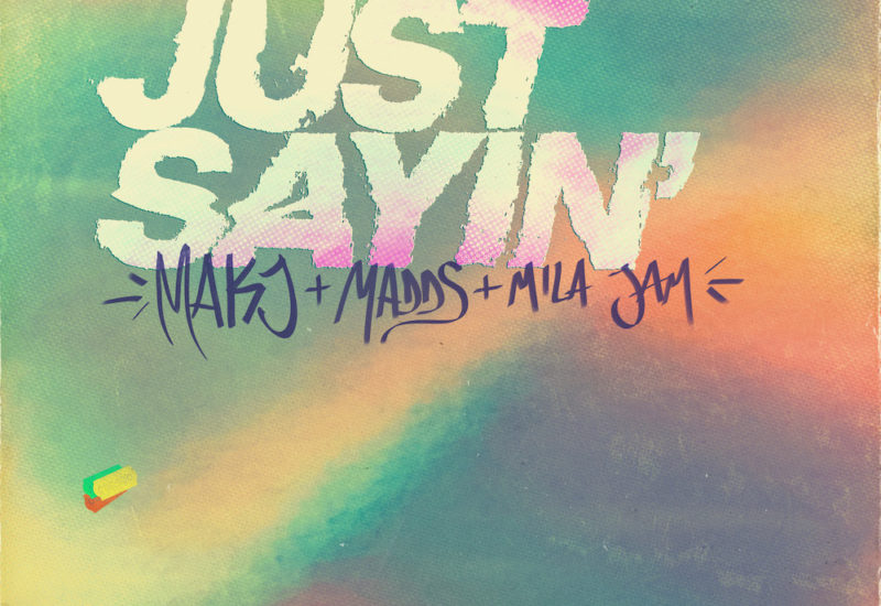 Mak J & MADDS Mila Jam- Just Sayin
